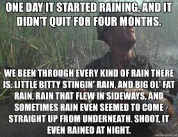 Forrest Gump Rain Meme - one day it started raining and it didn t quit for four months we