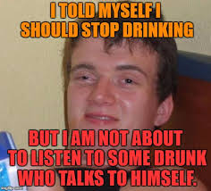 Meme Pictures With Captions - i told myself i should stop drinking lol pinterest funny