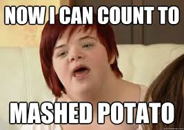 Mashed Potatoes Meme - now i can count to mashed potato i can count to potato quickmeme