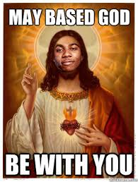 Based God Meme - may based god be with you lil b quickmeme