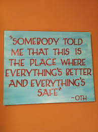 one tree hill quote i want a pic of the original sign but this