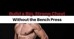 5 ways to build a big strong chest that aren u0027t the bench press