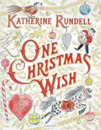christmas wish book one christmas wish katherine rundell 9781408885734