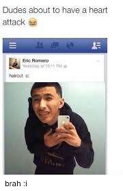 Heart Attack Meme - dudes about to have a heart attack eric romero yesterday at 1011 pm