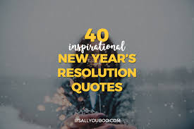 quotes about life going on after a break up 40 inspirational new year u0027s resolution quotes it u0027s all you boo