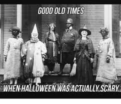 Scary Halloween Memes - good old times ma when halloween wasactually scary halloween meme