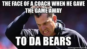 Jim Harbaugh Memes - the face of a coach when he gave the game away to da bears angry