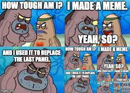 How Tough Am I Meme - how tough am i infinite loop by colonel knight rider on deviantart