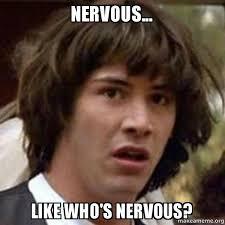 Nervous Meme - nervous like who s nervous conspiracy keanu make a meme