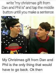 Dan And Phil Memes - write my christmas gift from dan and phil is and tap the middle