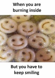Keep Smiling Meme - dopl3r com memes when you are burning inside but you have to