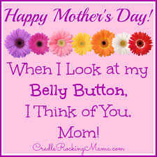 to the best mom happy mother s day card birthday happy mother s day when i look at my belly button i think of you