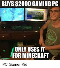 Kid On Computer Meme - buys 2000 gaming pc only uses it for minecraft img flipcom pc gamer