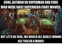 Superman Better Than Batman Memes - sure batman vs superman and civil war were okay superhero fight