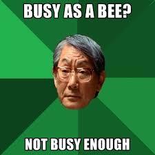 Enough Meme - busy as a bee not busy enough create meme