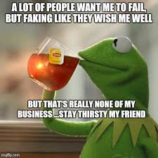 Stay Thirsty Meme - unique stay thirsty meme but thats none of my business meme imgflip