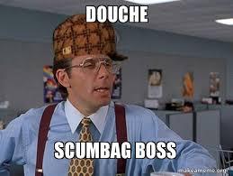 Douche Meme - douche scumbag boss scumbag boss make a meme
