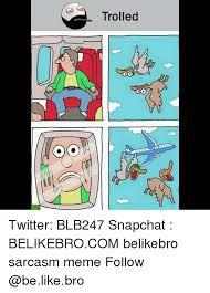 Trolled Meme - trolled twitter blb247 snapchat belikebrocom belikebro sarcasm