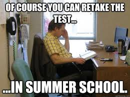 Summer School Meme - of course you can retake the test in summer school