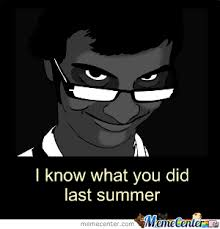 I Know What You Did There Meme - i know what you did last summer by w meme center
