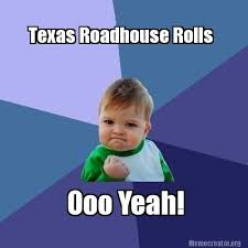 Roadhouse Meme - texas roadhouse meme those rolls nomnom cool finds