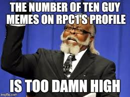 number of ten guy memes on rpc1 s profile is too damn high