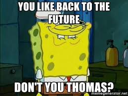 you like back to the future don t you thomas you like krabby