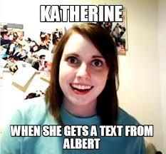 Albert Meme - meme creator katherine when she gets a text from albert meme