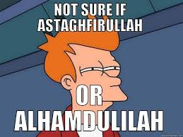 Astaghfirullah Meme - astaghfirullah or alhamdulilah quickmeme