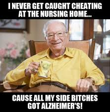 Side Bitches Meme - i never get caught cheating at the nursing home cause all my