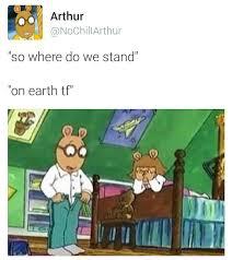 What Are We Meme - arthur dank memes my dude arthur pinterest dankest memes