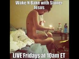 Wake N Bake Meme - wake n bake with stoner jesus 10 21 16 so you do have clown