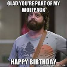 Happy Birthday Memes Funny - glad you re part of my wolfpack happy birthday alan hangover