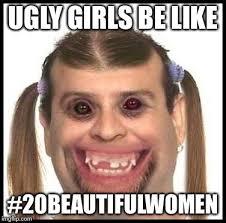Ugly Girl Meme - ugly girls meme generator imgflip