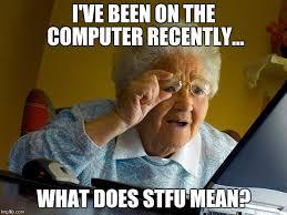 Stfu Meme Generator - grandma finds the internet meme imgflip