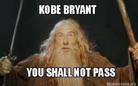 You Shall Not Pass Meme - meme creator kobe bryant you shall not pass meme generator at
