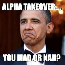 Or Nah Meme - meme creator alpha takeover you mad or nah meme generator