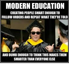 Meme Education - modern education creating people smartenoughto follow orders and