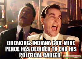 Career Meme - breaking indiana gov mike pence has decided to end his political
