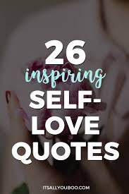 Unrequited Love Quotes by 26 Inspiring Self Love Quotes It U0027s All You Boo
