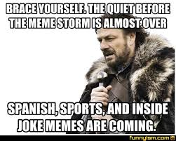Be Quiet Meme - brace yourself the quiet before the meme storm is almost over