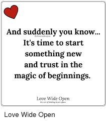 New Love Memes - nd suddenly you know it s time to start something new and trust in