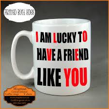 Novelty Coffee Mugs by Romantic Custom Coffee Novelty Mug Lucky To Have A Friend Like You