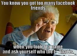 Friends Memes Facebook - 2 many fb friends quickmeme