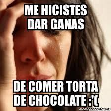 Memes De Chocolate - meme problems me hicistes dar ganas de comer torta de chocolate