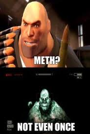 Not Even Once Meme - meth not even once know your meme