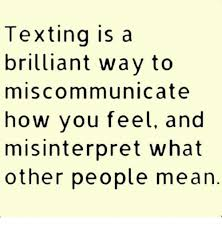 Memes About Texting - texting is a brilliant way to miscommunicate how you feel and