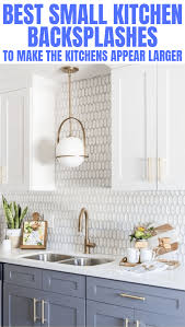 what is the best backsplash for a kitchen best small kitchen backsplashes to make the kitchens appear