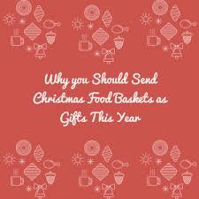 christmas food baskets why you should send christmas food baskets this year