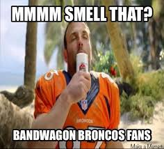 Broncos Fan Meme - mmmm smell that bandwagon broncos fans night english 10